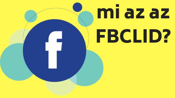 Mi az az FBCLID és mit keres a linkemben?